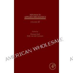 Advances in Applied Mechanics, Volume 43 by Erik van der Giessen, 9780123748133.