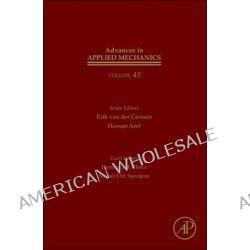Advances in Applied Mechanics, Volume 45 by Erik van der Giessen, 9780123808769.
