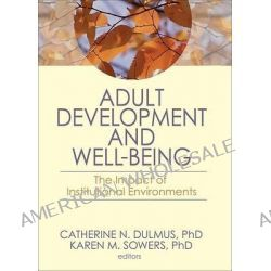 Adult Development and Well-Being, The Impact of Institutional Environments by Catherine N. Dulmus, 9780789036469.