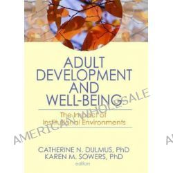Adult Development and Well-being, The Impact of Institutional Environments by Catherine N. Dulmus, 9780789036476.