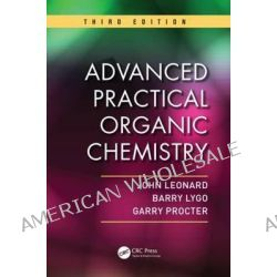 Advanced Practical Organic Chemistry by John Leonard, 9781439860977.