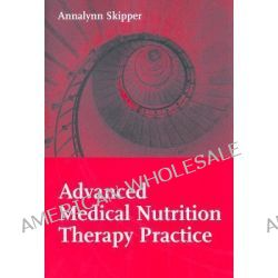 Advanced Medical Nutrition Therapy Practice by Annalynn Skipper, 9780763742898.
