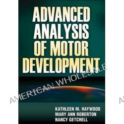 Advanced Analysis of Motor Development by Kathleen M Haywood, 9780736073936.