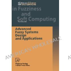 Advanced Fuzzy Systems Design and Applications, Studies in Fuzziness and Soft Computing by Yaochu Jin, 9783790815375.