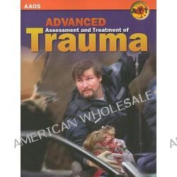Advanced Assessment And Treatment Of Trauma by American Academy of Orthopaedic Surgeons (AAOS), 9780763751319.