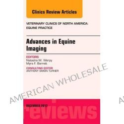 Advances in Equine Imaging, an Issue of Veterinary Clinics, Equine Practice by Natasha M. Werpy, 9781455749676.