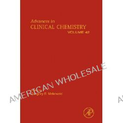Advances in Clinical Chemistry, Advances in Clinical Chemistry by Gregory Makowski, 9780120103423.