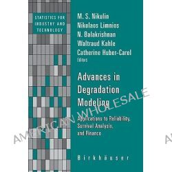 Advances in Degradation Modeling, Applications to Reliability, Survival Analysis, and Finance by N. Balakrishnan, 9780817649234.