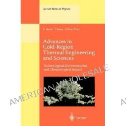 Advances in Cold-Region Thermal Engineering and Sciences : Technological, Environmental, and Climatological Impact Proce