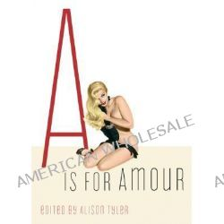 A is for Amour by Alison Tyler, 9781573442633.