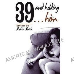 39 and Holding...Him by Robin Slick, 9781594268861.