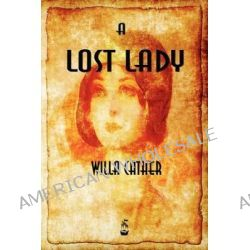 A Lost Lady by Willa Cather, 9781603864954.