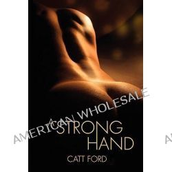 A Strong Hand by Catt Ford, 9781935192831.