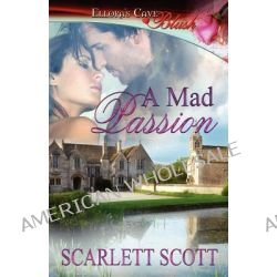 A Mad Passion by Scarlett Scott, 9781419965401.