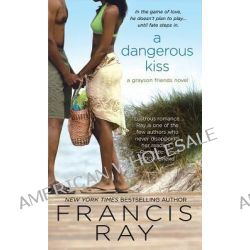 A Dangerous Kiss by Francis Ray, 9780312536497.