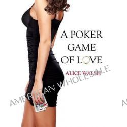 A Poker Game of Love by Alice Walsh, 9780992790813.
