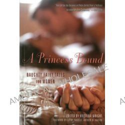 A Princess Bound, Naughty Fairy Tales for Women by Kristina Wright, 9781627780353.