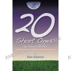 20 Short Ones, 20 Short Stories by Dan Salerno, 9781490805801.