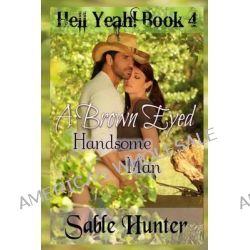 A Brown Eyed Handsome Man by Sable Hunter, 9781494267650.