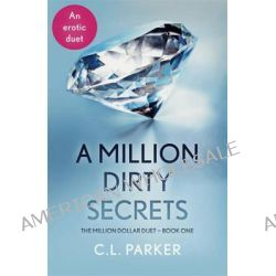 A Million Dirty Secrets, Million Dollar Duet : Part 1 by C. L. Parker, 9781444780505.