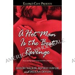 A Hot Man Is the Best Revenge, Ellora's Cave by Shiloh Walker, 9781416577300.
