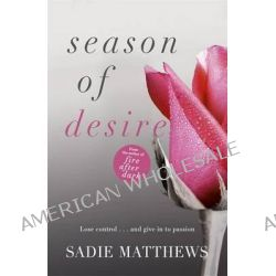 A Season of Desire, Seasons Quartet : Book 1 by Sadie Matthews, 9781444781106.