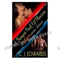 A Bumper Pack of Pleasure, 20 Hot Erotic Stories by C J Edwards, 9781494723750.