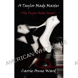 A Taylor Made Master (the Taylor Made Series) by Carrie Anne Ward, 9781500116996.