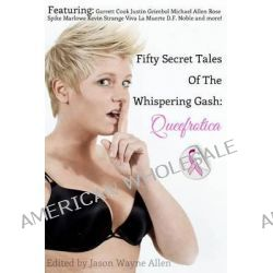 50 Secret Tales of the Whispering Gash, A Queefrotica by Jason Wayne Allen, 9781494209698.