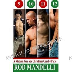 A Modern Gay Sex Christmas Carol Four Pack # 3, Gay Erotica Bundle Collection by Rod Mandelli, 9781494289751.