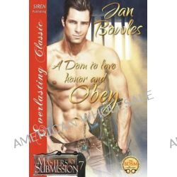A Dom to Love, Honor, and Obey [Masters of Submission 7] (Siren Publishing Everlasting Classic) by Jan Bowles, 9781632580528.