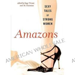 Amazons, Sexy Tales of Strong Women by Sage Vivant, 9781560257608.
