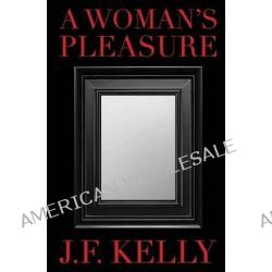 A Woman's Pleasure by J F Kelly, 9781499232264.