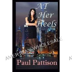 At Her Heels by Paul Pattison, 9781483918273.