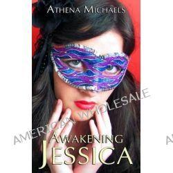 Awakening Jessica by Athena Michaels, 9781845838836.