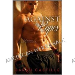 Against the Ropes by Sarah Castille, 9781402284854.