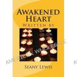 Awakened Heart, Three Hearts Series by Seany Lewis, 9781493727124.