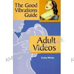 Adult Videos, The Good Vibrations Guide by Cathy Winks, 9780940208223.