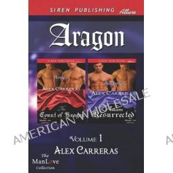 Aragon, Volume 1 [The Count of Aragon, Adam Resurrected] (Siren Publishing Allure Manlove) by Alex Carreras, 9781622425129.