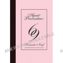 Agent Provocateur: 69, Soixante Neuf - a Dual-sided Collection of Erotic Literature by Agent Provocateur, 9781862058385.