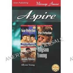 Aspire [Near Perfection, True Perfection: Absolute Perfection] (Siren Publishing Menage Amour) by Allyson Young, 9781622413751.