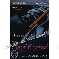 An Angel Exposed [Safeword LLC 3] (Siren Publishing Sensations) by Peyton Elizabeth, 9781627405997.
