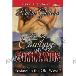 As the Cowboy Commands [Ecstasy in the Old West 2] (Siren Publishing Allure) by Robin Gideon, 9781622429936.