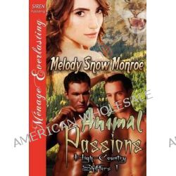 Animal Passions [High-Country Shifters 1] (Siren Publishing Menage Everlasting) by Melody Snow Monroe, 9781622420094.