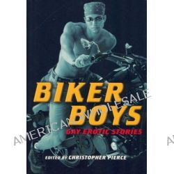 Biker Boys, Gay Erotic Stories by Christopher Pierce, 9781573443968.