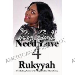 Big Girls Need Love 4 by Rukyyah, 9780988781986.