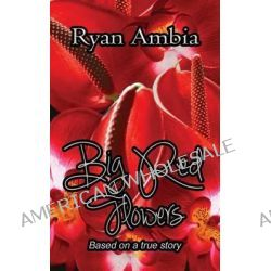 Big Red Flowers by Ryan Ambia, 9781629290461.