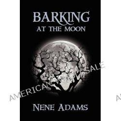 Barking at the Moon by Nene Adams, 9781933720531.