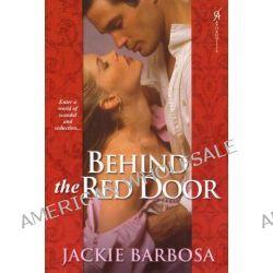 Behind the Red Door by Jackie Barbosa, 9780758234582.