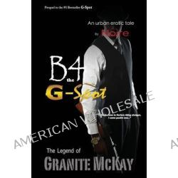 B4 the G-Spot, The Legend of Granite McKay by Noire, 9780983093602.